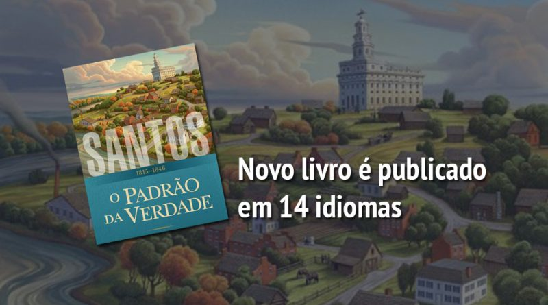 """""""Santos: A História de A Igreja de de Jesus Cristo dos Santos dos Últimos Dias"""""""